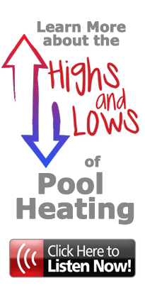 Learn more about the Highs and Lows of Pool Heating.  Click here to listen now
